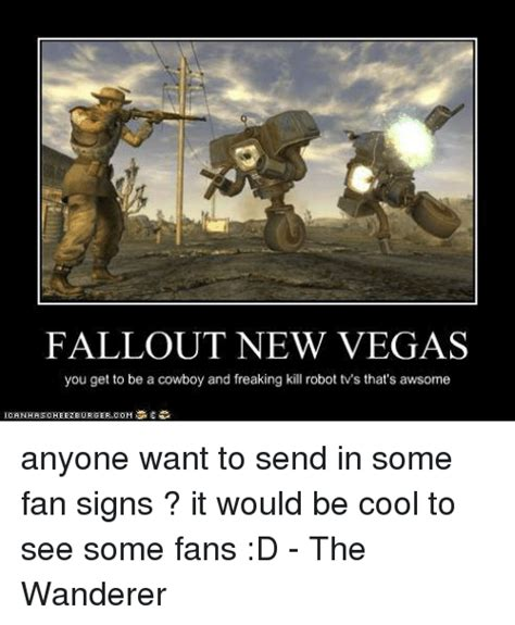 New Vegas Memes - fallout new vegas you get to be a cowboy and freaking kill robot tw s that s awsome anyone want