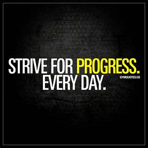 Strive for progress. Every day | The best motivational gym ...
