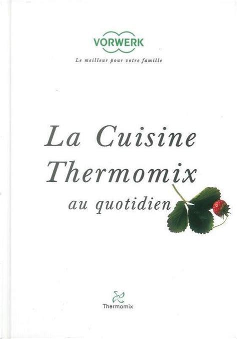 la cuisine au quotidien thermomix livre la cuisine thermomix au quotidien thermomix