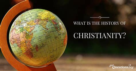 history  christianity gotquestionsorg