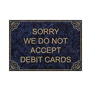 Then the next day it stopped working again. Amazon.com : Sorry We Do Not Accept Debit Cards Engraved Sign EGRE-17996-GLDonCBLU : Business ...