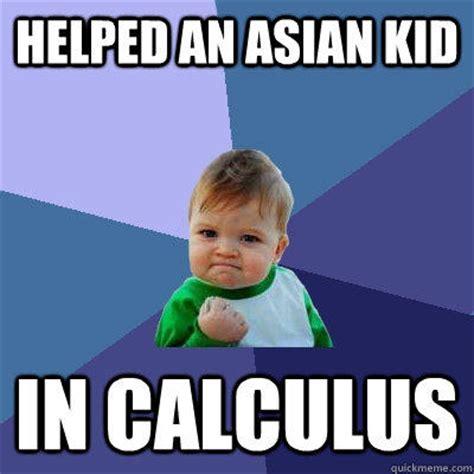 Asian Kid Meme Helped An Asian Kid In Calculus Success Kid Quickmeme