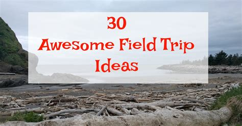 field trip ideas homeschool field trip ideas the organized homeschooler