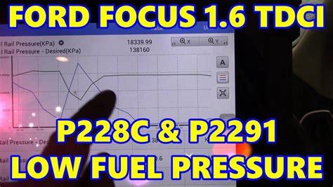 ford focus 1 6 tdci p228c p2291 low fuel pressure limp mode