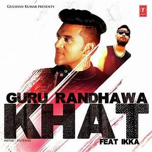 Khat (Full Song) - Guru Randhawa Ft. Ikka feat. Ikka Singh - Download or Listen Free Online - Saavn