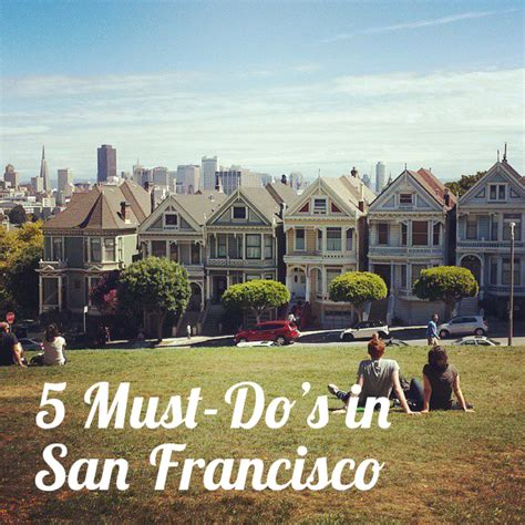 5 Must-do's In San Francisco
