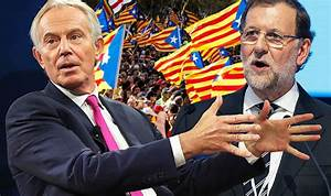 Tony Blair could step into Catalonia crisis as he's tipped ...