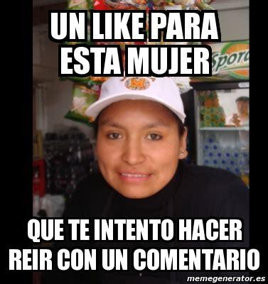 Crear Un Meme Online - meme personalizado un like para esta mujer que te intento hacer reir con un comentario 2044062