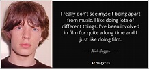 Mick Jagger quote: I really don't see myself being apart ...
