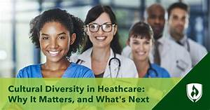 Cultural Diversity In Healthcare Why It Matters And What