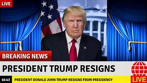 Breaking News- President Trump is force to resign ...