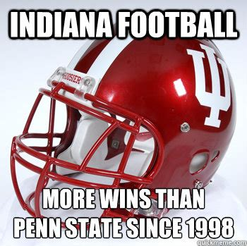 Penn State Memes - indiana football more wins than penn state since 1998 iu football quickmeme