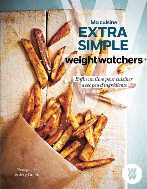 livre de cuisine weight watchers ma cuisine simple weight watchers livre à prix