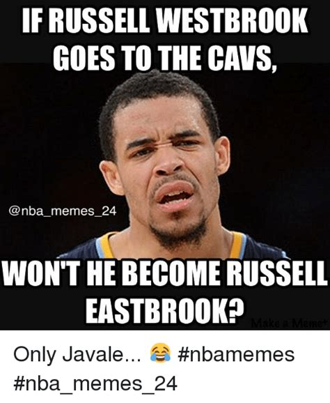 Russell Meme - if russell westbrook goes to the cavs nba memes 24 won t he become russell eastbrookp only