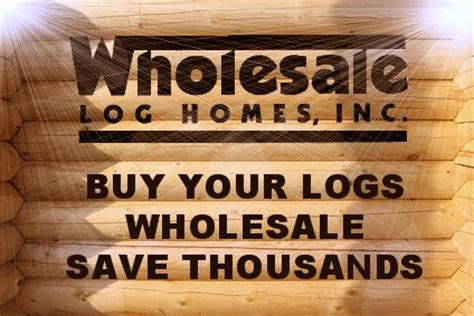 logs  log homes  wholesale prices finest quality