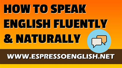 How To Speak English Fluently And Naturally Youtube