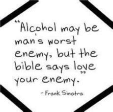alcohol   mans worst enemy   bible  love