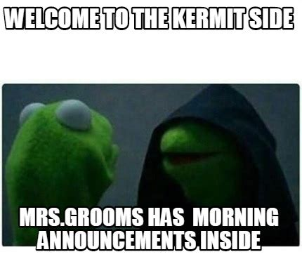 Side By Side Meme Generator - meme creator welcome to the kermit side mrs grooms has morning announcements inside meme