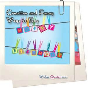 creative and ways to say happy birthday wishes quotes