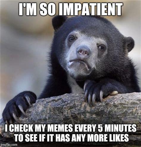 Impatient Meme - confession bear meme imgflip