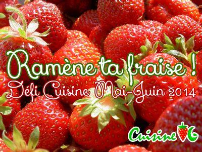 defi cuisine défi cuisine ramène ta fraise