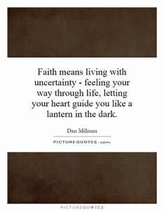 Faith means liv... Faith And Uncertainty Quotes