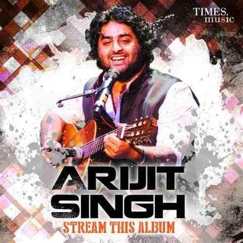 Arijit Singh - Stream This Album Songs Download: Arijit ...