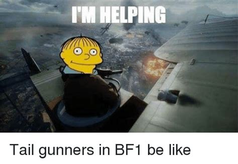 Bf1 Memes - im helping tail gunners in bf1 be like be like meme on sizzle