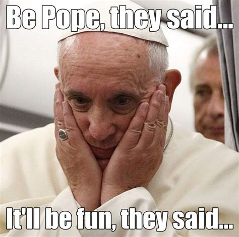 Pope Francis Memes - 152 best images about pf memes on pinterest world cup pope meme and church