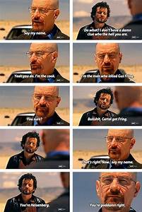 Say My Name : breaking bad say my name this was so epic and reading this really makes me want to watch it ~ Eleganceandgraceweddings.com Haus und Dekorationen