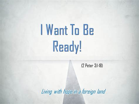 I Want To Be Ready (2 Peter 3118)  Focus Online