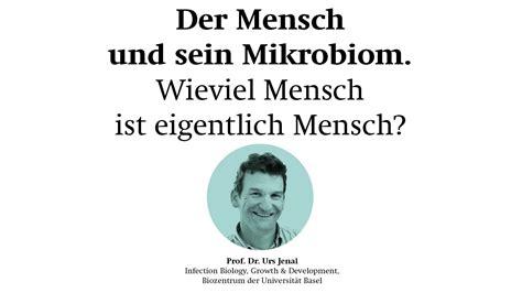 der mensch und sein mikrobiom prof dr urs jenal