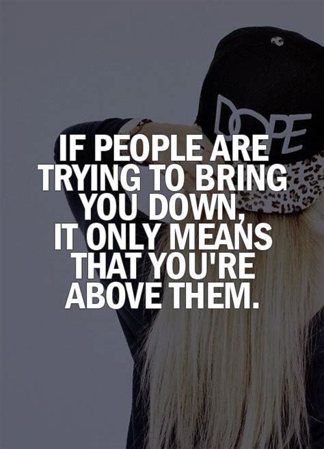 Quotes About People Trying To Bring You Down