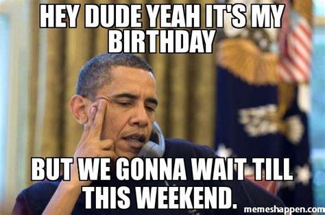 It S My Birthday Memes - image gallery it s my bday meme