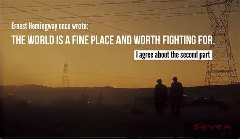 world   fine place  worth fighting