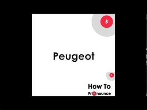 Peugeot Pronunciation by How To Pronounce Peugeot Pronunciation Of Peugeot