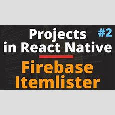 React Native Tutorials With Firebase Itemlister App  Part 2 Of 2 Youtube