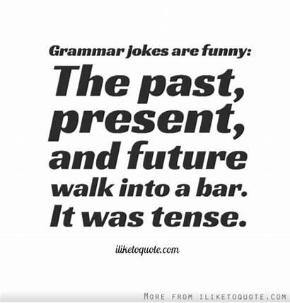 Jokes Grammar Funny Past Future Quotes Bar
