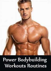 3 Power Bodybuilding Workouts Routines
