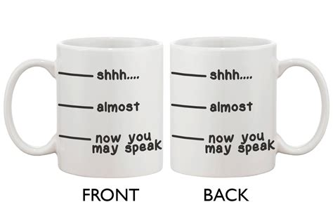 Cute Coffee Mug Cup- Shhh Almost Now You May Speak Funny