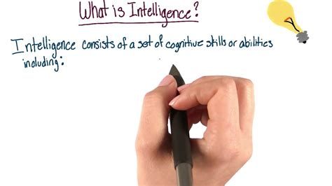 Intelligence is a most complex practical property of mind, integrating numerous mental abilities, such as the capacities to reason, solve problems, think abstractly, comprehend ideas and language, and learn. What is intelligence - Intro to Psychology - YouTube