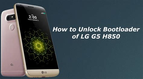 How To Unlock Bootloader Of Lg G5 H850