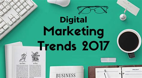 Digital Marketing Trends by Top 5 Digital Marketing Trends Set To Rule 2017 What You