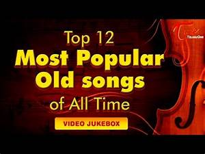 Top 12 Most Popular Old Songs of All Time | Video Songs ...