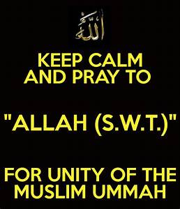 """KEEP CALM AND PRAY TO """"ALLAH (S.W.T.)"""" FOR UNITY OF THE ..."""