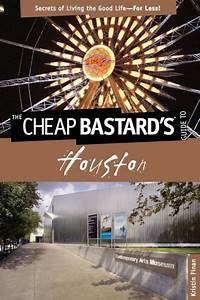 Cheap Bastard's Guide to Houston: Secrets of Living the ...