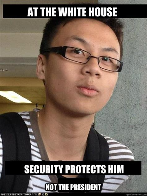 Chinese Guy Meme - at the white house security protects him not the president good looking asian guy quickmeme