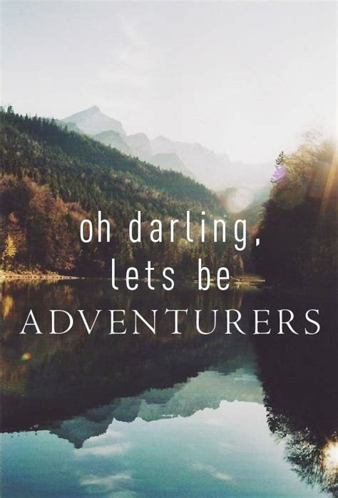 Oh Darling Lets Be Adventurous Quotes Inspiration My