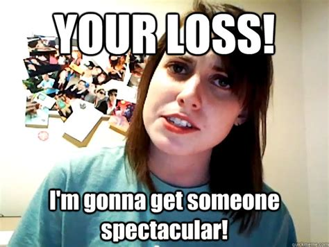 Your Loss Meme - spectacular memes image memes at relatably com