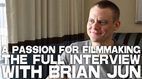 A Passion For Filmmaking - Brian Jun [FULL INTERVIEW ...